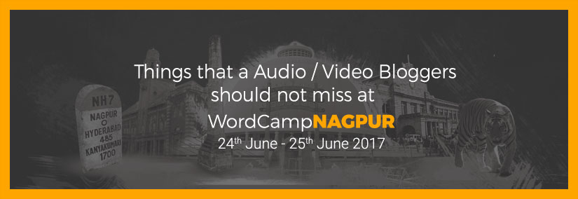 Things that a Audio / Video bloggers should not miss at WordCamp Nagpur