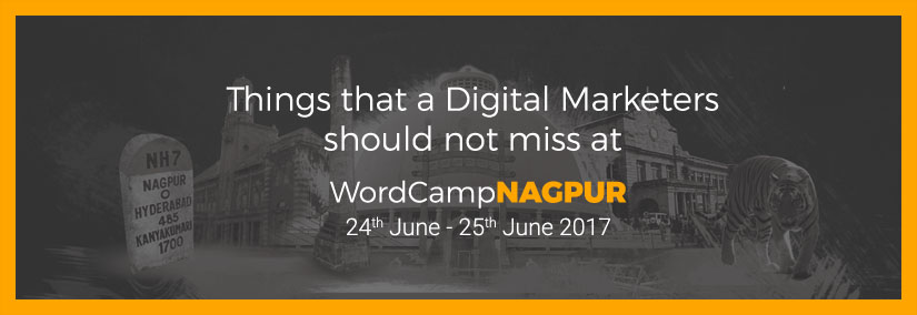 Things that a Digital Marketers should not miss at WordCamp Nagpur