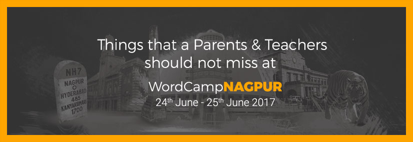 Things that a Parents & Teachers should not miss at WordCamp Nagpur