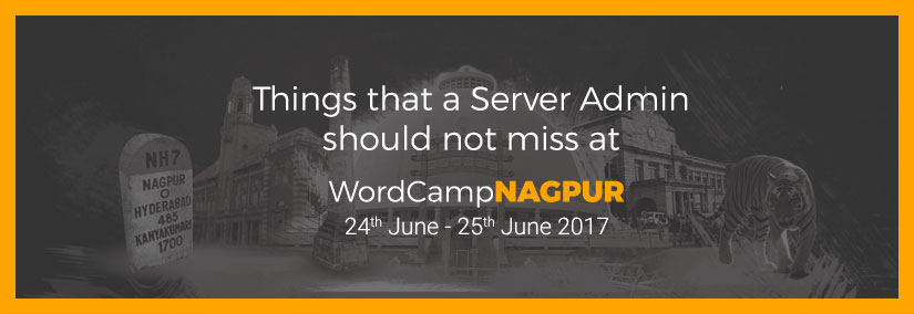 Things that a System Admin should not miss at WordCamp Nagpur